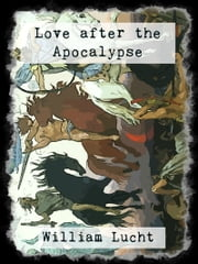 Love after the Apocalypse ebook by William Lucht