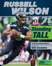 Russell Wilson - Standing Tall ebook by Art Thiel,Steve Rudman,Sportspress Northwest,Mike Holmgren