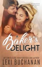 A Baker's Delight ebook by Lexi Buchanan
