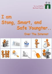 I am a Strong, Smart and Safe Youngster Over the Internet ebook by Befree Program