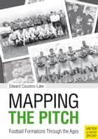 Mapping the Pitch - Football Formations Through The Ages ebook by Edward Couzens-Lake