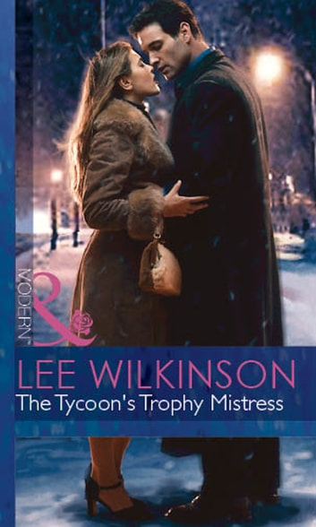 The Tycoon's Trophy Mistress (Mills & Boon Modern) ebook by Lee Wilkinson