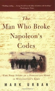 The Man Who Broke Napoleon's Codes ebook by Mark Urban