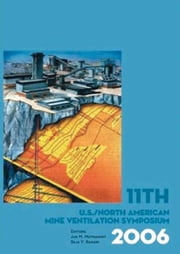 11th US/North American Mine Ventilation Symposium 2006: Proceedings of the 11th US/North American Mine Ventilation Symposium, 5-7 June 2006, Pennsylva ebook by Mutmansky, Jan M.