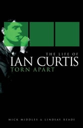 The Life of Ian Curtis: Torn Apart ebook by Mick Middles