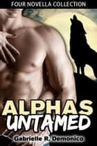 Alphas Untamed (Four Novella Collection) ebook by Gabrielle Demonico