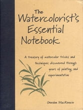 The Watercolorist's Essential Notebook ebook by Gordon Mackenzie