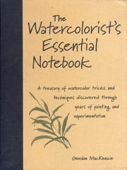 The Watercolorist's Essential Notebook ebook by Kobo.Web.Store.Products.Fields.ContributorFieldViewModel