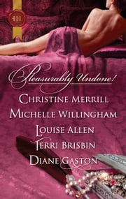 Pleasurably Undone! - An Anthology ebook by Christine Merrill, Michelle Willingham, Louise Allen,...