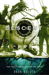Descent - The Heroic Discovery of the Abyss ebook by Brad Matsen