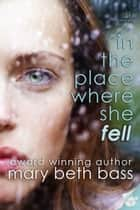 In the place where she fell ebook by Mary Beth Bass