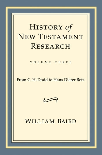 History of New Testament Research - From C.H. Dodd to Hans Dieter Betz ebook by William Baird