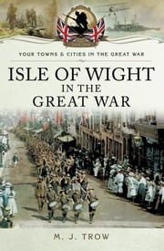 Isle of Wight in the Great War ebook by M.J. Trow