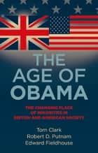 The age of Obama - The changing place of minorities in British and American society ebook by Tom Clark, Robert D. Putnam, Edward Fieldhouse
