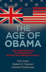 The age of Obama - The changing place of minorities in British and American society ebook by Tom Clark,Robert D. Putnam,Edward Fieldhouse