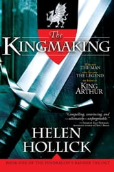 The Kingmaking - Book One of the Pendragon's Banner Trilogy ebook by Helen Hollick