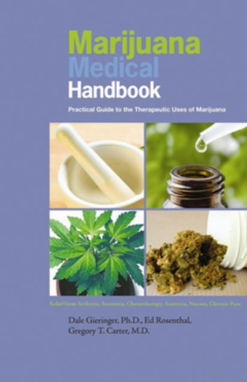 Marijuana Medical Handbook - Practical Guide to Therapeutic Uses of Marijuana eBook by Dale Gieringer, Ph.D.,Ed Rosenthal,Gregory T. Carter, M.D.