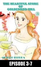 THE HEARTFUL STORE OF GOLDENROD HILL - Episode 3-7 ebook by Motoko Fukuda