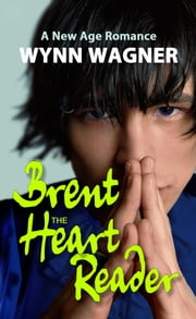 Brent: The Heart Reader - A New Age Romance ebook by Wynn Wagner