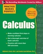 Practice Makes Perfect Calculus ebook by Sandra McCune, William D. Clark
