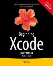 Beginning Xcode: Swift Edition ebook by Matthew  Knott