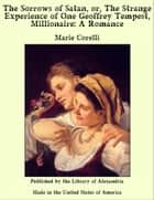 The Sorrows of Satan, or, The Strange Experience of One Geoffrey Tempest, Millionaire: A Romance ebook by Marie Corelli