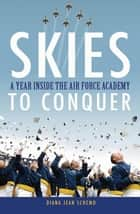 Skies to Conquer ebook by Diana Jean Schemo