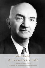 John F. English: A Teamster's Life ebook by International Brotherhood of Teamsters