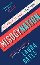 Misogynation - The True Scale of Sexism ebook by Laura Bates