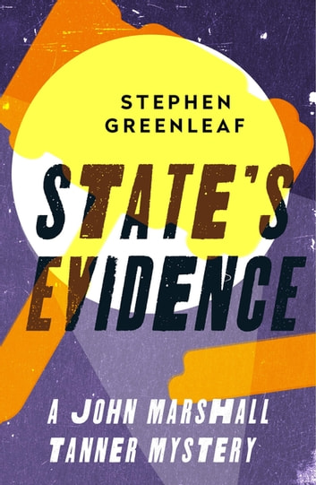 State's Evidence - John Marshall Tanner Investigation 3 ebook by Stephen Greenleaf