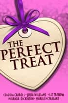 The Perfect Treat: Heart-warming Short Stories for Winter Nights ebook by Miranda Dickinson, Carroll, Julia Williams,...