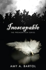 Inescapable (The Premonition Series, Volume 1) ebook by Amy A. Bartol