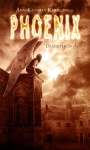 Phoenix - Daughter of Ashes ebook by Ann-Kathrin Karschnick,Bullet Books,Martha Williams,Timo Kümmel