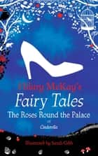 The Roses Round the Palace - a Cinderella retelling by Hilary McKay ebook by Hilary McKay, Sarah Gibb