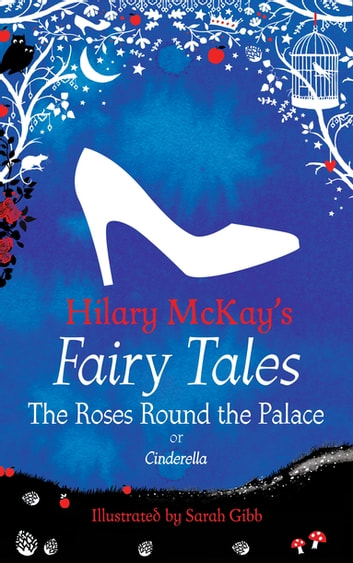 The Roses Round the Palace - a Cinderella retelling by Hilary McKay ebook by Hilary McKay