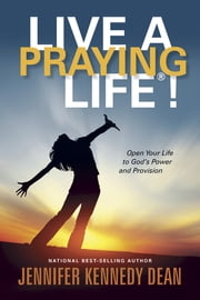 Live a Praying Life® ebook by Jennifer Kennedy Dean