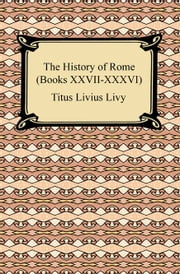 The History of Rome (Books XXVII-XXXVI) ebook by Titus Livius Livy