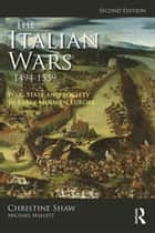 The Italian Wars 1494-1559 - War, State and Society in Early Modern Europe ebook by Christine Shaw, Michael Mallett