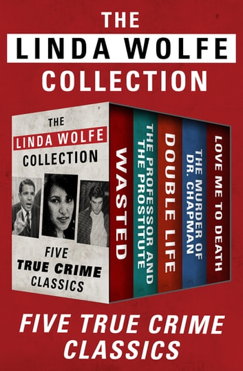 The Linda Wolfe Collection - Five True Crime Classics ebook by Linda Wolfe