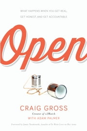 Open - What Happens When You Get Real, Get Honest, and Get Accountable ebook by Craig Gross