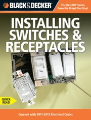 Black & Decker Switches & Recepticles - Current with 2011-2013 Electrical Codes ebook by Editors of CPi
