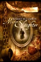 Mister Slaughter ebook by Robert McCammon