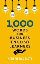 1,000 Words for Business English Learners ebook by Kerlyn Bautista