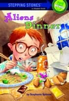 Aliens for Dinner ebook by Stephanie Spinner, Steve Björkman