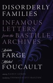 Disorderly Families - Infamous Letters from the Bastille Archives ebook by Arlette Farge, Michel Foucault, Nancy Luxon,...