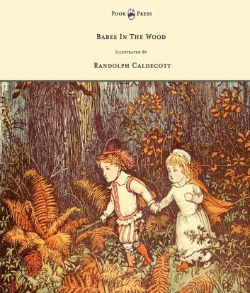 The Babes in the Wood - Illustrated by Randolph Caldecott ebook by