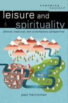 Leisure and Spirituality (Engaging Culture) ebook by Paul Heintzman,William Dyrness,Robert Johnston