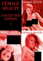 Female Beauty Collected Edition 1 - A sexy photo book - Volumes 1 to 3 ebook by Estella Rodriguez