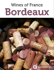Bordeaux: Wines of France ebook by Approach Guides,David Raezer,Jennifer Raezer