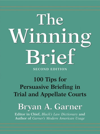 The Winning Brief: 100 Tips for Persuasive Briefing in Trial and Appellate Courts ebook by Bryan A. Garner